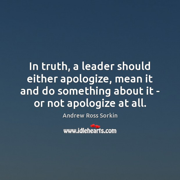 Image, In truth, a leader should either apologize, mean it and do something