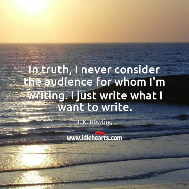 In truth, I never consider the audience for whom I'm writing. I Image