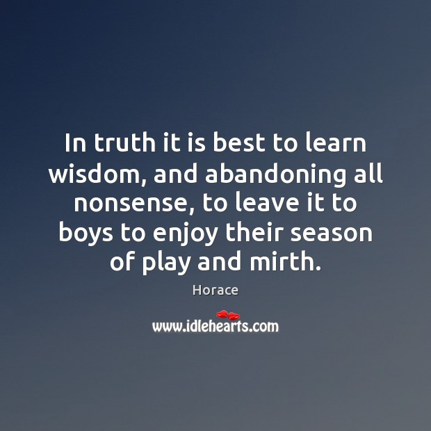 In truth it is best to learn wisdom, and abandoning all nonsense, Image