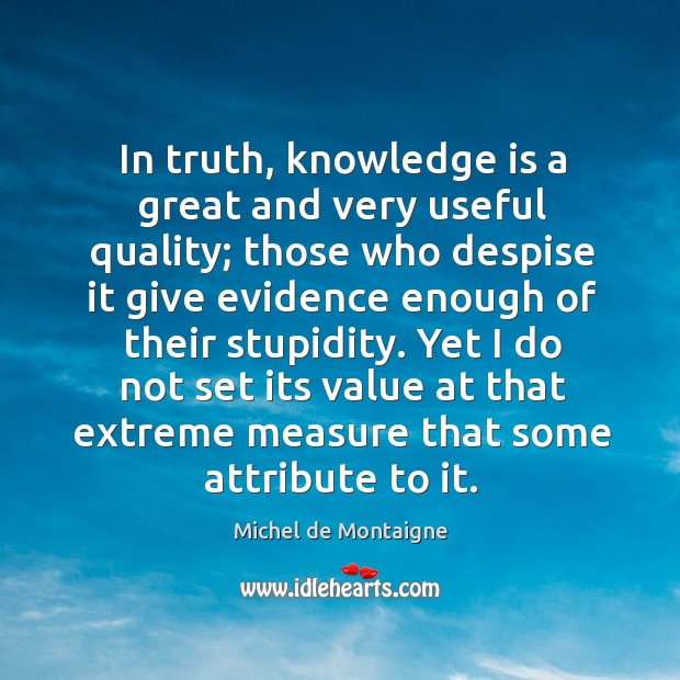 Image, In truth, knowledge is a great and very useful quality; those who