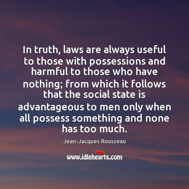 In truth, laws are always useful to those with possessions and harmful Image