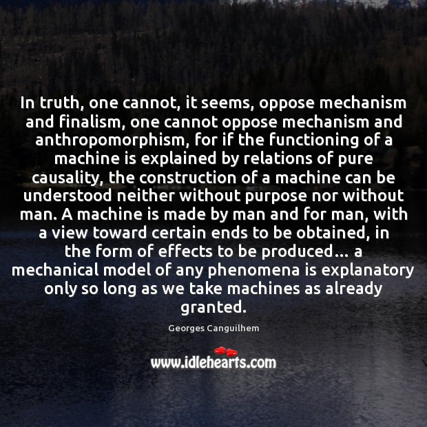 Image, In truth, one cannot, it seems, oppose mechanism and finalism, one cannot
