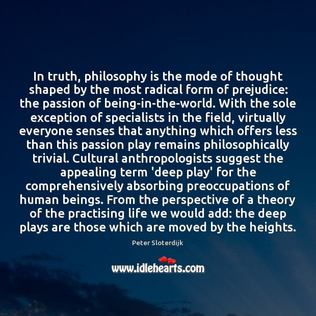 In truth, philosophy is the mode of thought shaped by the most Image