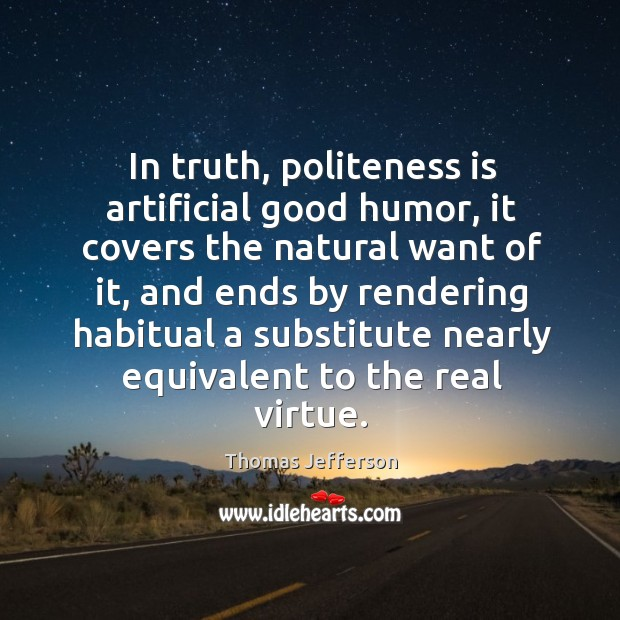 Image, In truth, politeness is artificial good humor, it covers the natural want of it