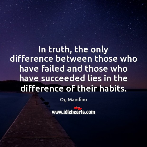 In truth, the only difference between those who have failed and those Og Mandino Picture Quote