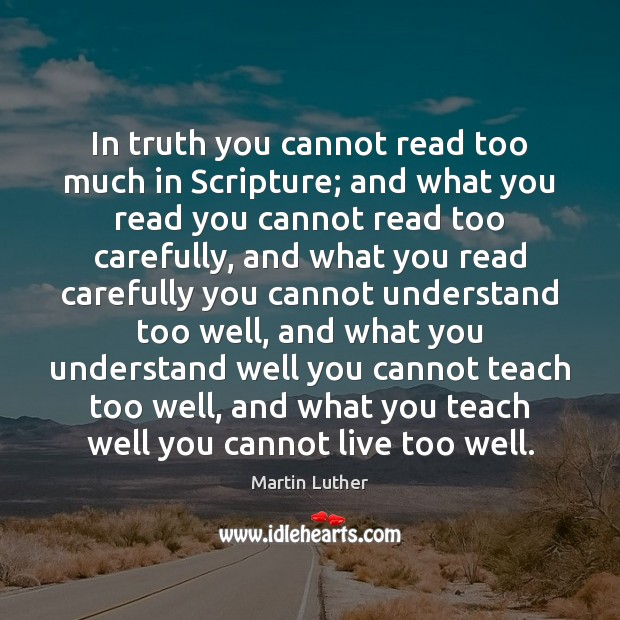 In truth you cannot read too much in Scripture; and what you Image
