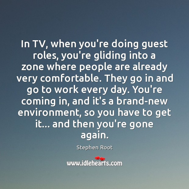 In TV, when you're doing guest roles, you're gliding into a zone Image