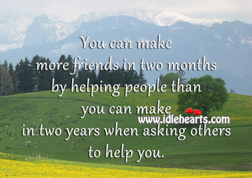 You Can Make More Friends In Two Months By Helping People.