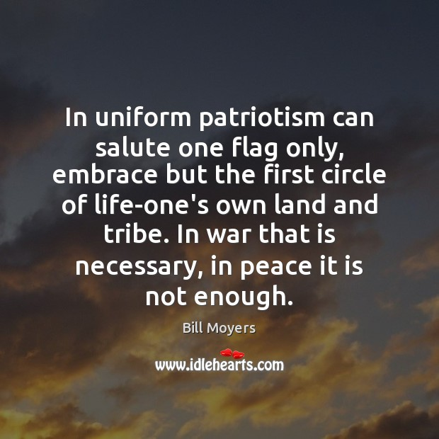 In uniform patriotism can salute one flag only, embrace but the first Bill Moyers Picture Quote