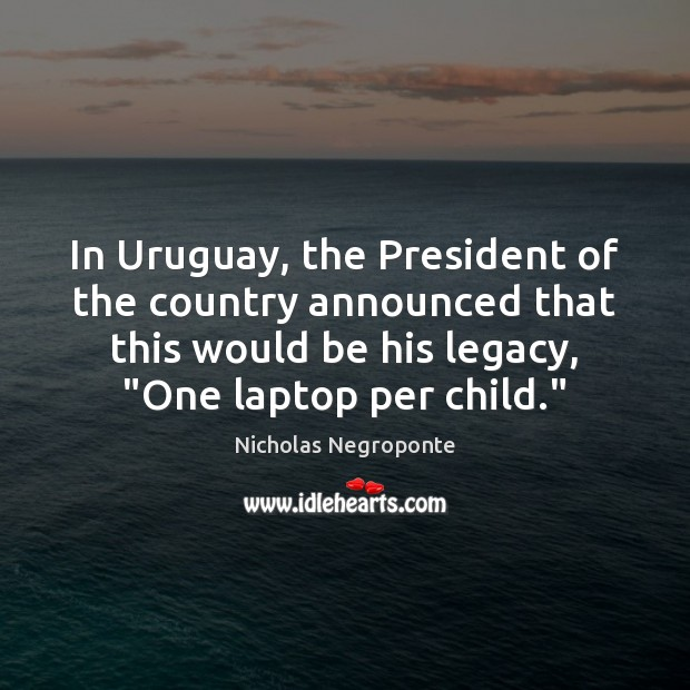 In Uruguay, the President of the country announced that this would be Image