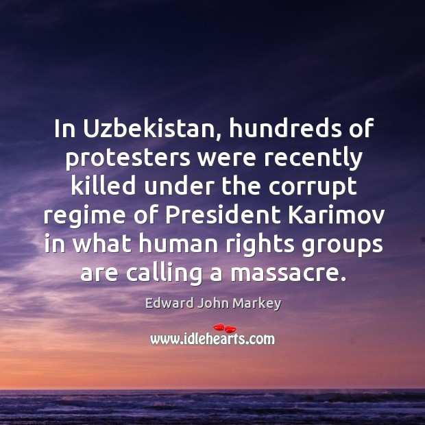 In uzbekistan, hundreds of protesters were recently killed under the corrupt Image