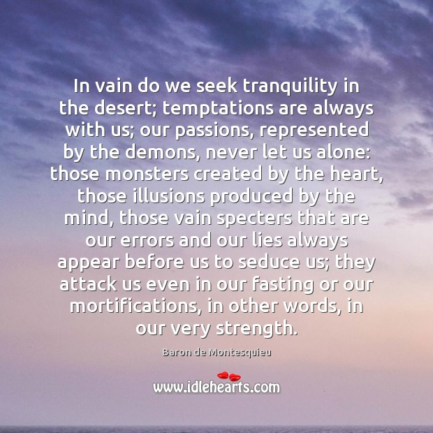 In vain do we seek tranquility in the desert; temptations are always Baron de Montesquieu Picture Quote