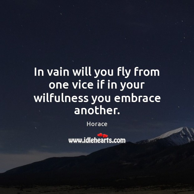In vain will you fly from one vice if in your wilfulness you embrace another. Image