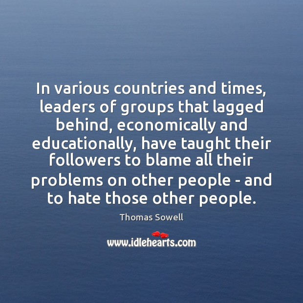 In various countries and times, leaders of groups that lagged behind, economically Thomas Sowell Picture Quote