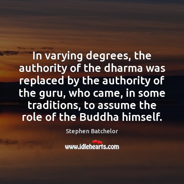 In varying degrees, the authority of the dharma was replaced by the Image
