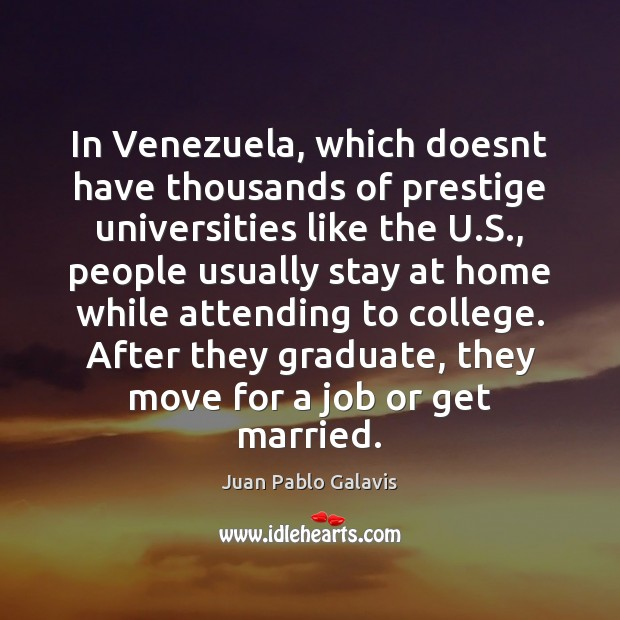 In Venezuela, which doesnt have thousands of prestige universities like the U. Image