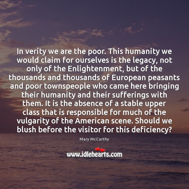 In verity we are the poor. This humanity we would claim for Mary McCarthy Picture Quote