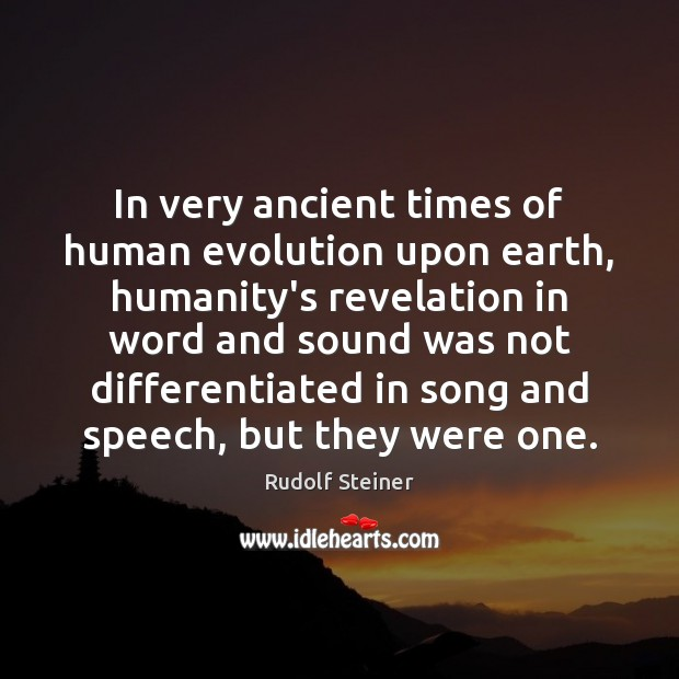 In very ancient times of human evolution upon earth, humanity's revelation in Rudolf Steiner Picture Quote