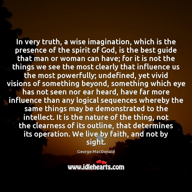 Image, In very truth, a wise imagination, which is the presence of the