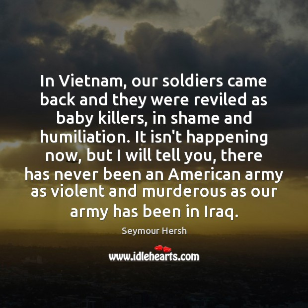 Image, In Vietnam, our soldiers came back and they were reviled as baby