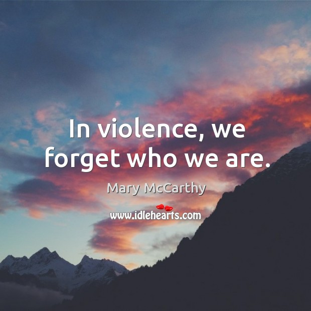 In violence, we forget who we are. Image