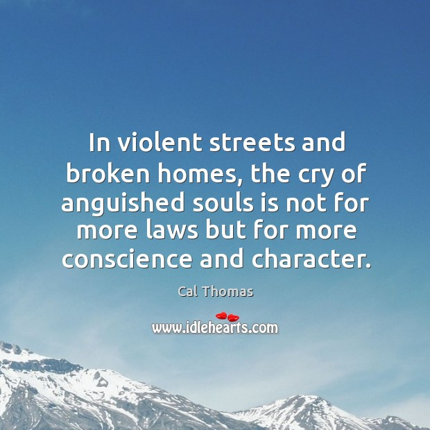 In violent streets and broken homes, the cry of anguished souls is not for more laws Image
