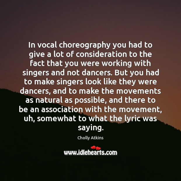 In vocal choreography you had to give a lot of consideration to Image