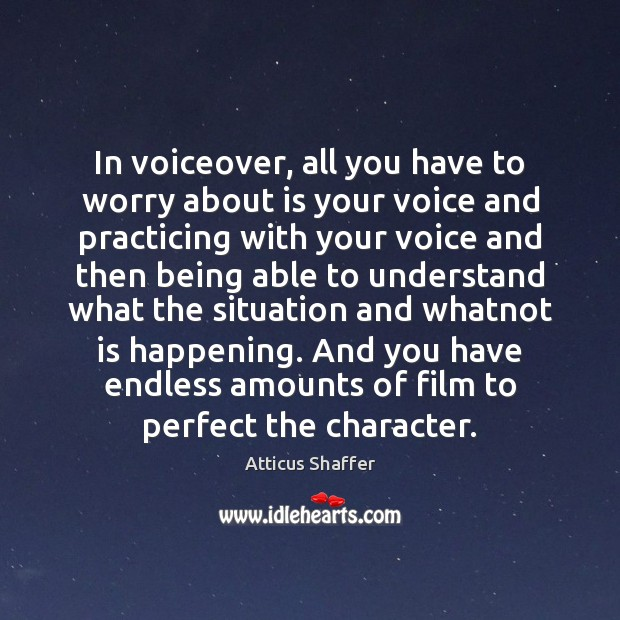 In voiceover, all you have to worry about is your voice and Image
