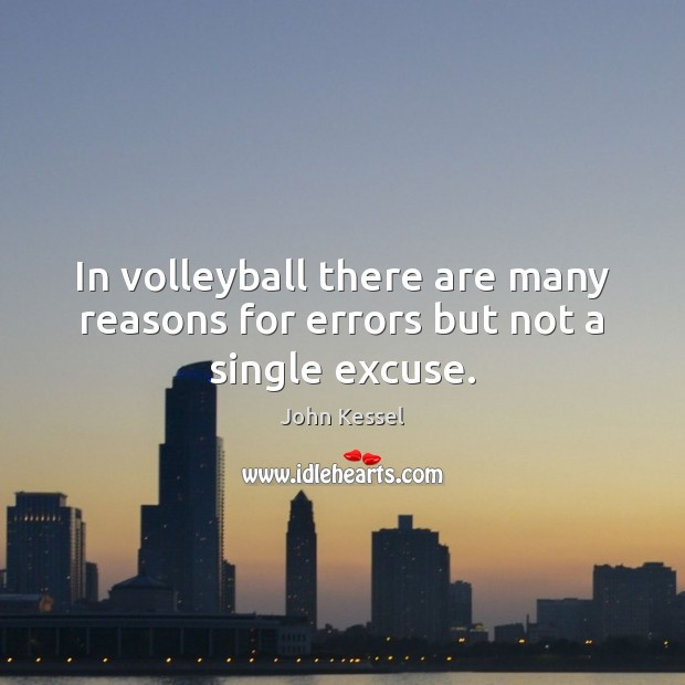 In volleyball there are many reasons for errors but not a single excuse. Image