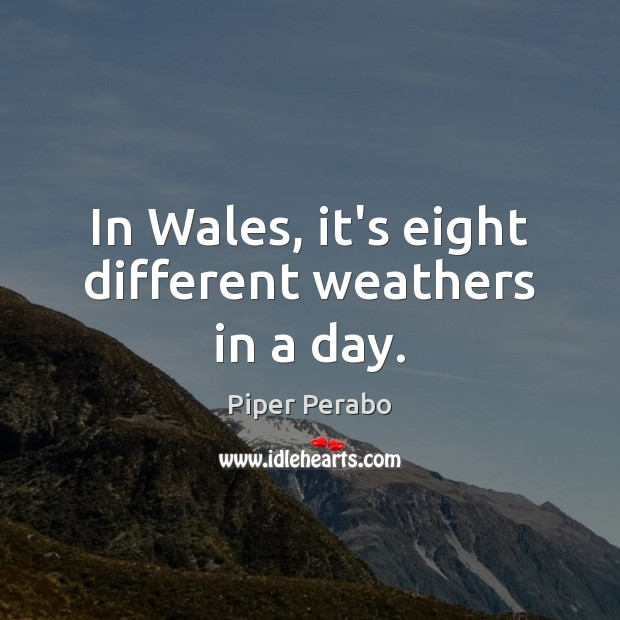 In Wales, it's eight different weathers in a day. Image