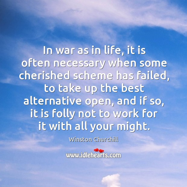 In war as in life, it is often necessary when some cherished scheme has failed Image