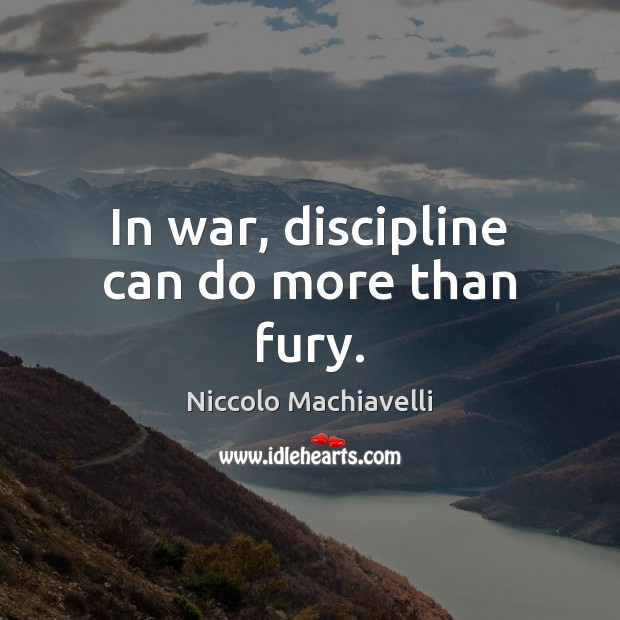 In war, discipline can do more than fury. Niccolo Machiavelli Picture Quote