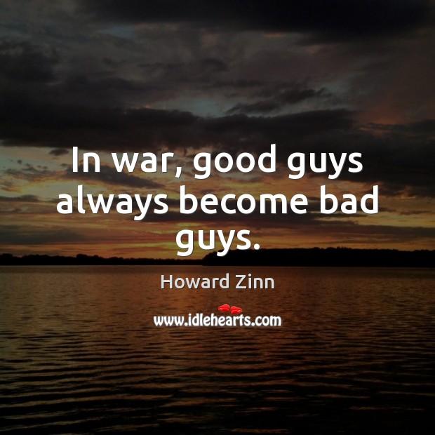 In war, good guys always become bad guys. Image