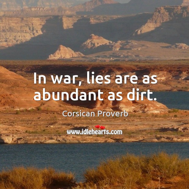 Image, In war, lies are as abundant as dirt.