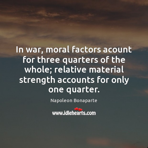 In war, moral factors acount for three quarters of the whole; relative Image