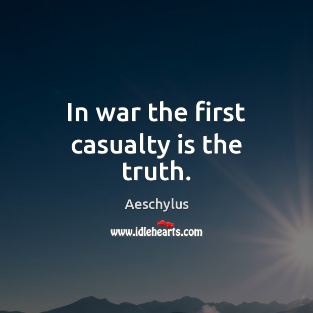 In war the first casualty is the truth. Image