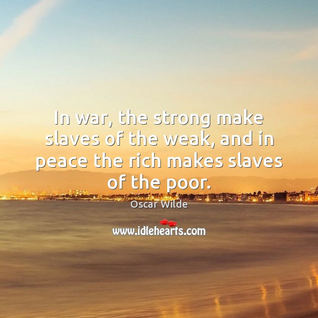 Image, In war, the strong make slaves of the weak, and in peace