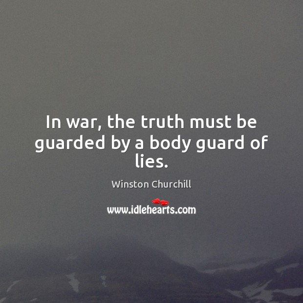 In war, the truth must be guarded by a body guard of lies. Image