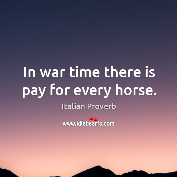 Image, In war time there is pay for every horse.