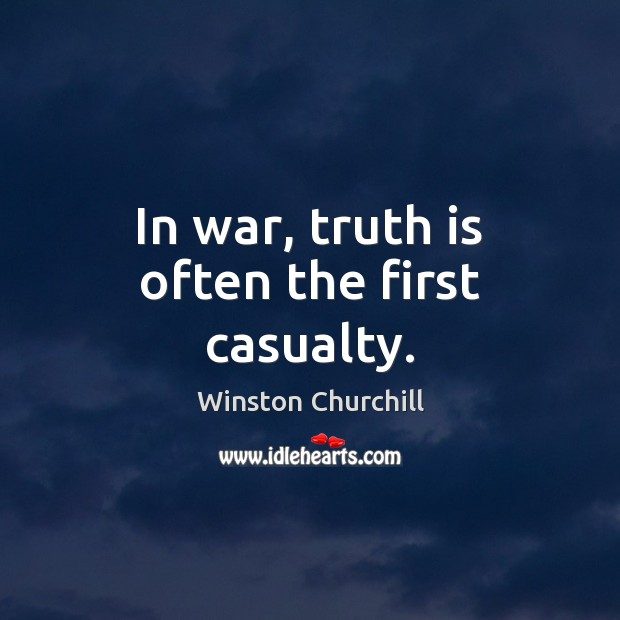 In war, truth is often the first casualty. Winston Churchill Picture Quote