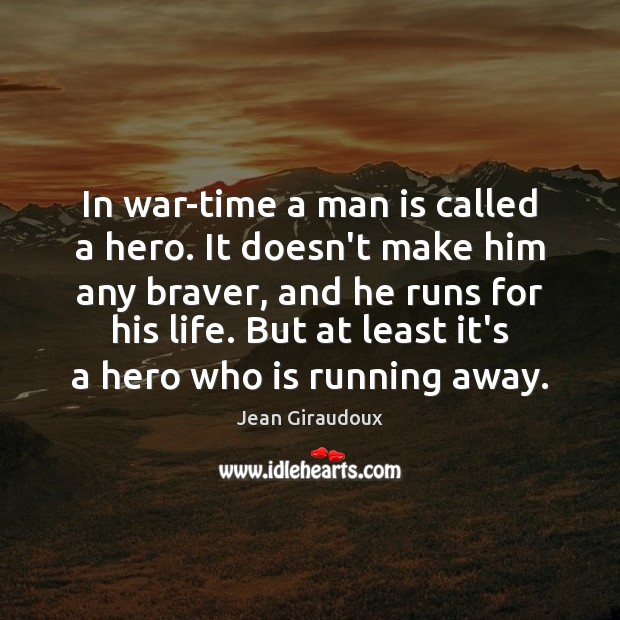 In war-time a man is called a hero. It doesn't make him Jean Giraudoux Picture Quote