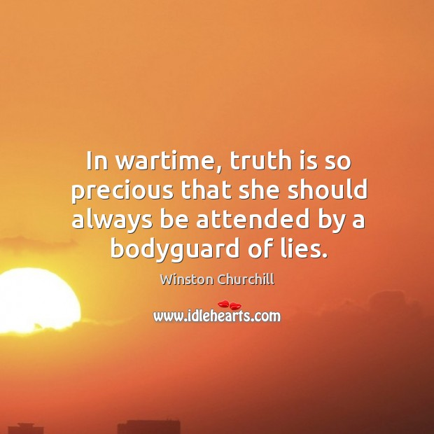 In wartime, truth is so precious that she should always be attended by a bodyguard of lies. Image