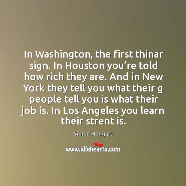 In washington, the first thinar sign. In houston you're told how rich they are. Image