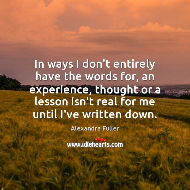 In ways I don't entirely have the words for, an experience, thought Image
