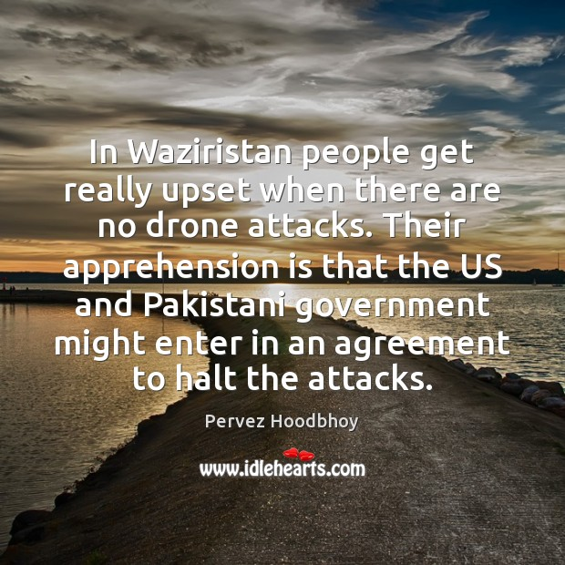 In Waziristan people get really upset when there are no drone attacks. Image