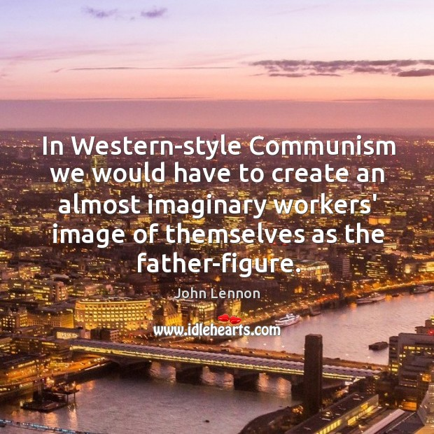 Image, In Western-style Communism we would have to create an almost imaginary workers'