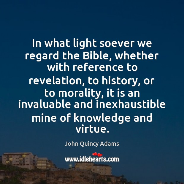 In what light soever we regard the Bible, whether with reference to Image