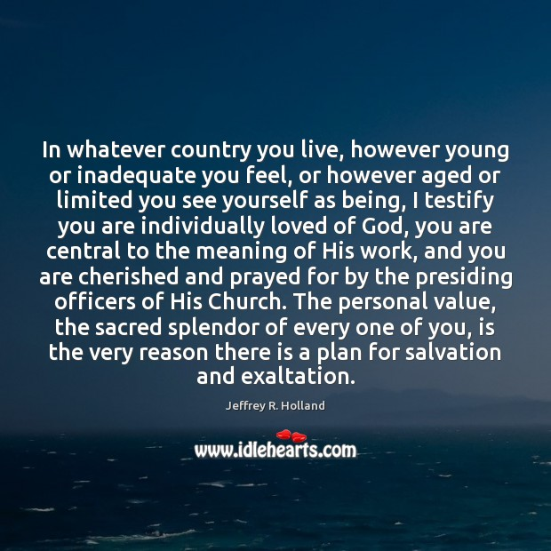 In whatever country you live, however young or inadequate you feel, or Jeffrey R. Holland Picture Quote
