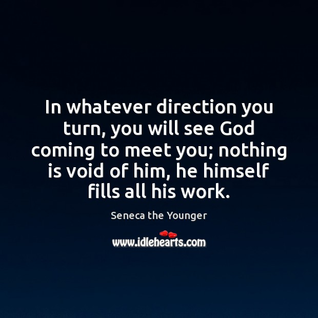 Image, In whatever direction you turn, you will see God coming to meet
