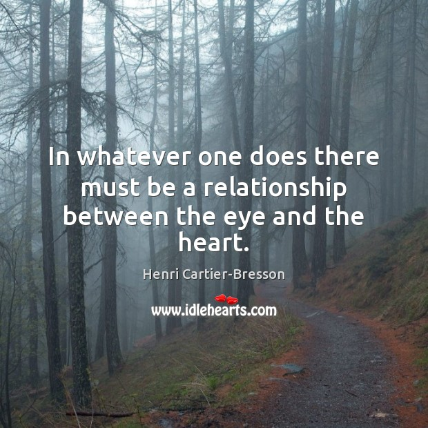 Image, In whatever one does there must be a relationship between the eye and the heart.
